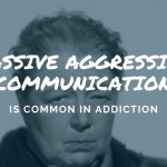 Passive Aggressive Communication is Common in Addiction