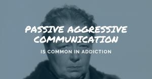Passive Aggressive Communication - Drug and Alcohol Rehab