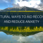 7 Natural Ways to Aid Recovery and Reduce Anxiety