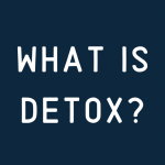 What You Need to Know about Detoxing
