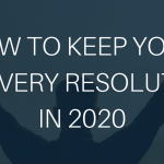 How to Keep Your Recovery Resolutions in 2020