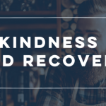 Kindness And Recovery