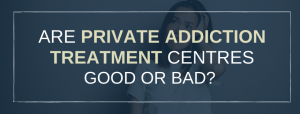 Private Addiction Treatment Good or Bad